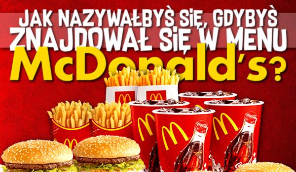Jak nazywałbyś się, gdybyś znajdował się w menu McDonald's?