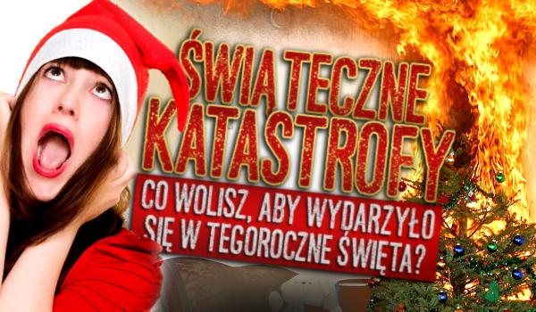 Świąteczne katastrofy! – Co wolisz, aby wydarzyło się w tegoroczne Święta Bożego Narodzenia?