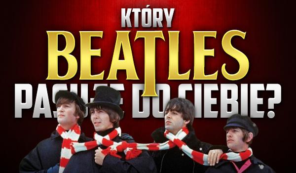 Który Beatles pasuje do Ciebie?