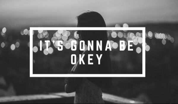 IT'S GONNA BE OK #1