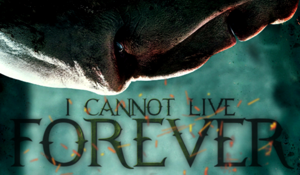 I cannot live forever – One Shot