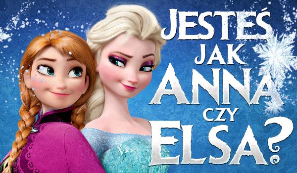 Jesteś bardziej jak Anna czy Elsa?