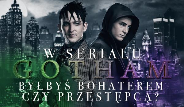 """W serialu """"Gotham"""" byłbyś bohaterem czy przestępcą?"""