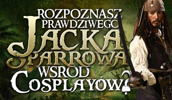 Czy rozpoznasz prawdziwego Jacka Sparrowa wśród cosplayów?