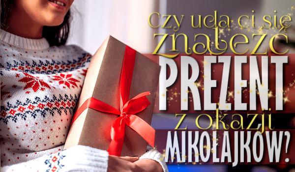 Czy uda Ci się znaleźć prezent z okazji Mikołajków?