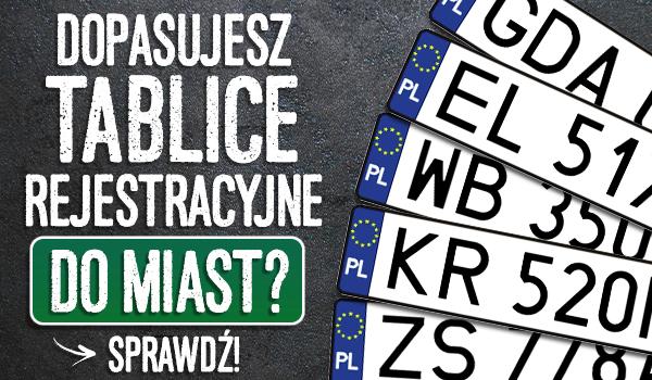 Dopasujesz tablice rejestracyjne do miast?