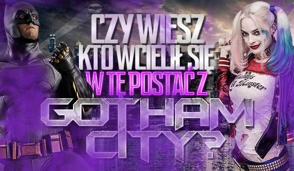 Czy wiesz kto wcielił się w tę postać z Gotham City?