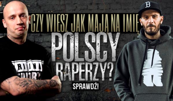 Czy wiesz jak mają na imię ci polscy raperzy?
