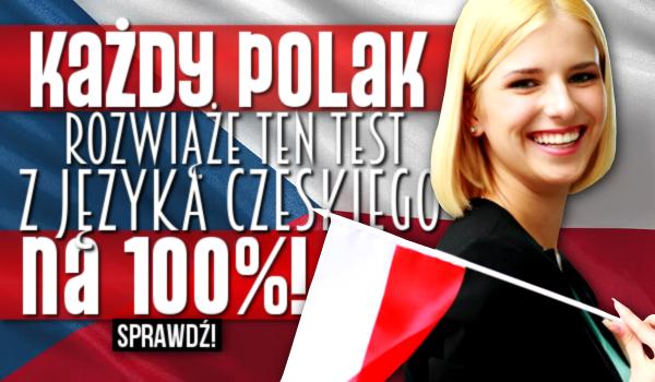 Każdy Polak rozwiąże ten test z języka czeskiego na 100%!