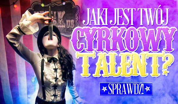 Jaki masz cyrkowy talent?