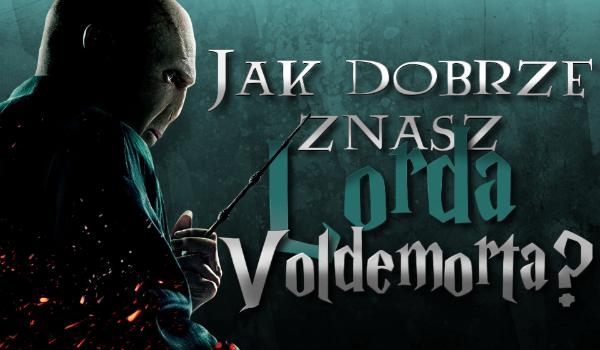 Jak dobrze znasz Lorda Voldemorta?
