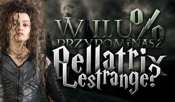 W ilu % przypominasz Bellatrix Lastrange?