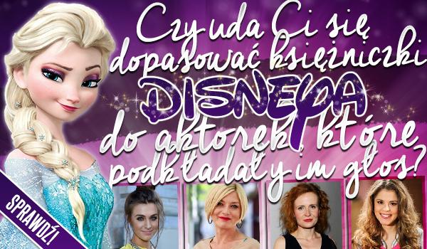 Czy uda Ci się dopasować księżniczki Disneya do aktorek, które podkładały im głos?