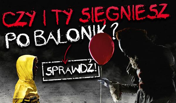 Czy i Ty sięgniesz po balonik?