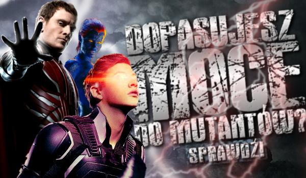 Dopasujesz moce do mutantów?