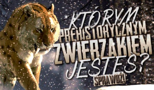 Którym prehistorycznym zwierzakiem jesteś?