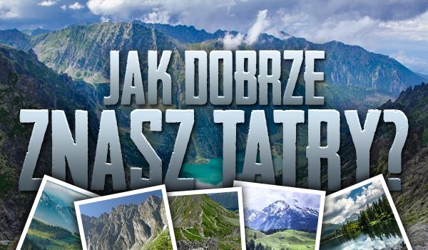 Jak dobrze znasz Tatry?