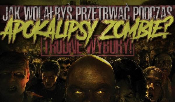 Jak wolałbyś przetrwać podczas apokalipsy zombie? – TRUDNE WYBORY!