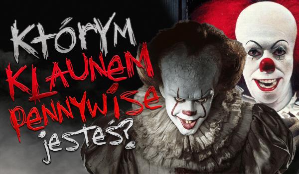 Którym klaunem Pennywise jesteś?