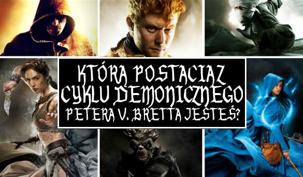 Którą postacią z Cyklu Demonicznego Petera V. Bretta jesteś?