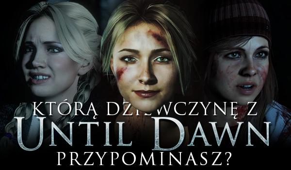 Którą dziewczyną z Until Dawn jesteś?