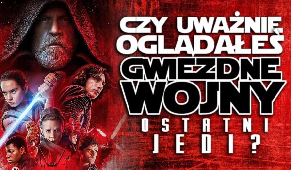 """Czy uważnie obejrzałeś """"Gwiezdne Wojny: Ostatni Jedi""""?"""