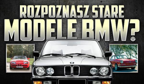 Czy rozpoznasz stare modele BMW?