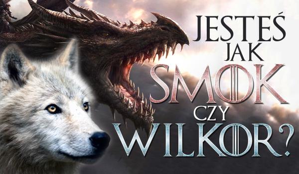 Jesteś jak Wilkor czy smok?