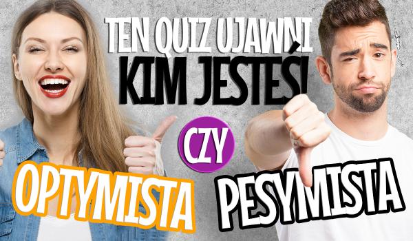 """Ten quiz typu """"Zgadzam się lub nie zgadzam"""" ujawni, czy jesteś optymistą lub pesymistą!"""