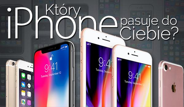 Który iPhone jest dla Ciebie idealny?