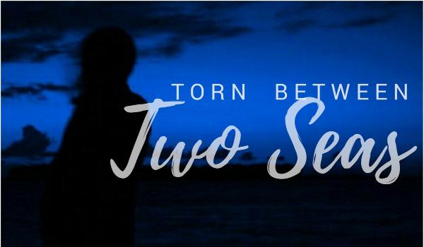 Torn Between Two Seas
