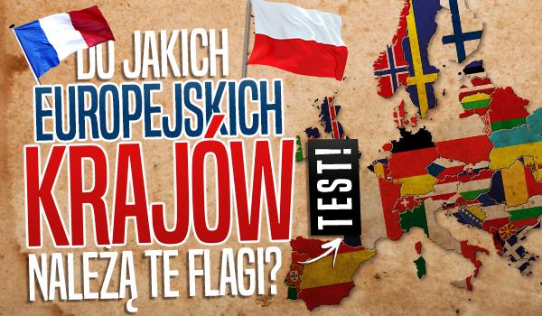Do jakich europejskich krajów należą te flagi?