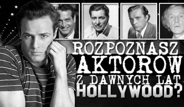 Rozpoznasz aktorów dawnych lat Hollywood?