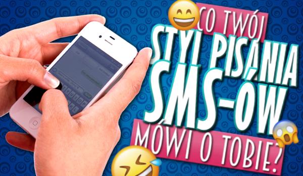 Co Twój styl pisania SMS-ów mówi odbiorcom o Tobie?