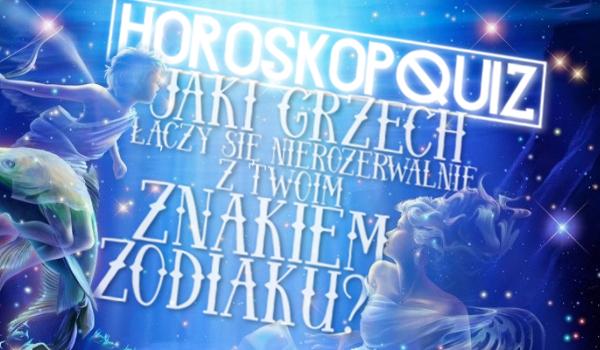 Horoskopquiz: Jaki grzech łączy się nierozerwalnie z Twoim znakiem zodiaku?