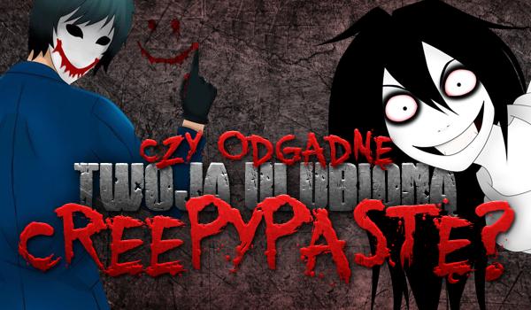 Czy uda mi się odgadnąć Twoją ulubioną postać z Creepypasty?