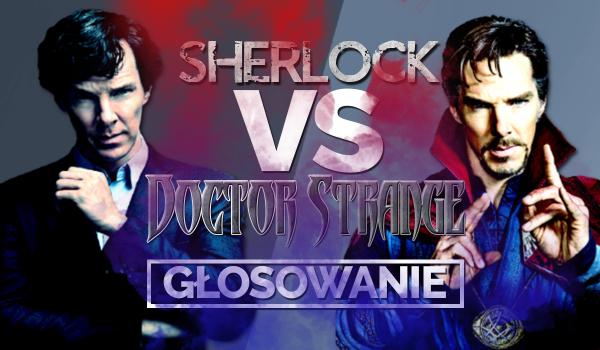 Sherlock vs. Doctor Strange! Głosowanie.