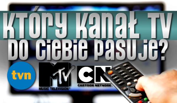 Który kanał TV do Ciebie pasuje?