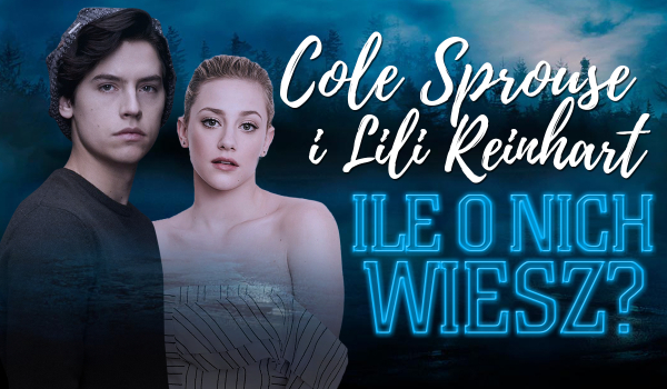 Sprawdź swoją wiedzę na temat Cole'a Sprouse i Lili Reinhart!