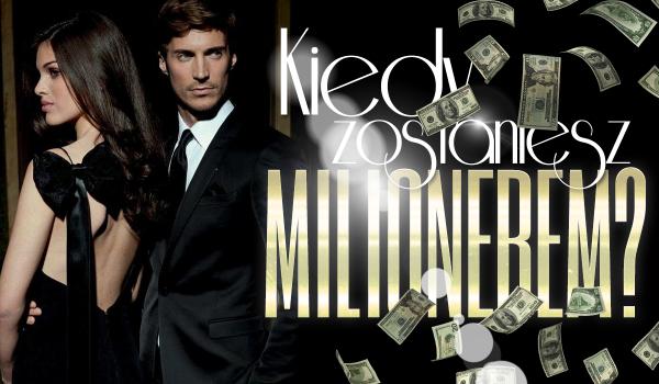 Kiedy zostaniesz milionerem?