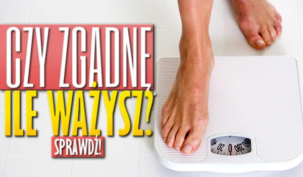 Czy zgadnę ile ważysz?