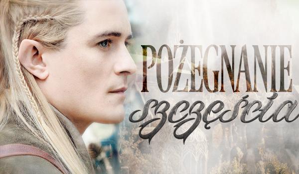 Pożegnanie szczęścia, Legolas – Prolog