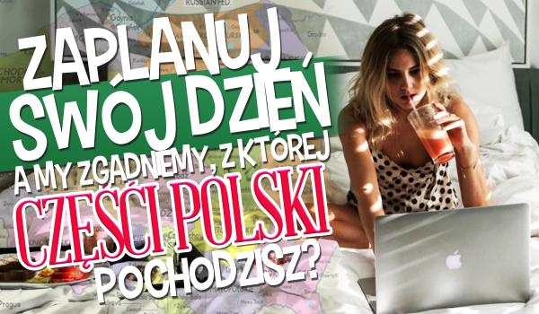 Zaplanuj swój wolny dzień, a my zgadniemy, z której części Polski jesteś!