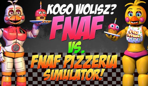"""Five Nights at Freddy's"" vs. ""Freddy Fazbear's Pizzeria Simulator""! Kogo wolisz?"