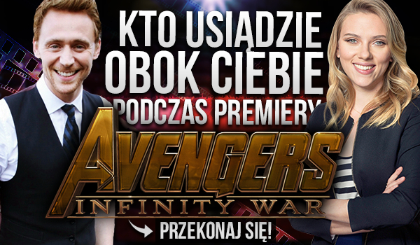 """Kto usiądzie obok Ciebie podczas premiery """"Infinity War""""?"""