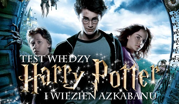 Harry Potter i Więzień Azkabanu – TEST WIEDZY