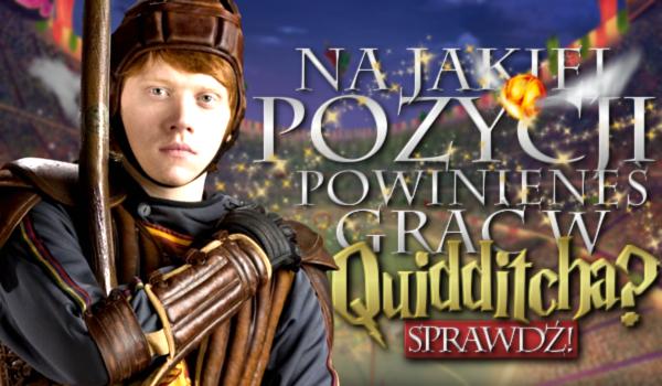 Na jakiej pozycji w quidditchu powinieneś zagrać?