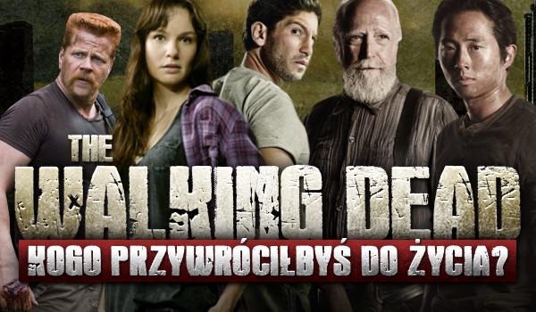 """Którego bohatera serialu """"The Walking Dead"""" przywróciłbyś do życia?"""