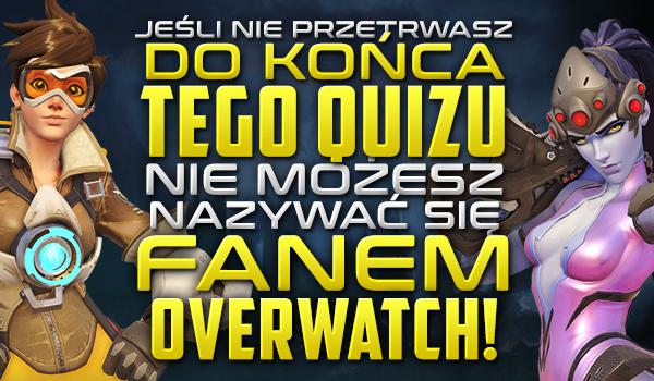 """Jeśli nie przetrwasz do końca tego quizu, nie możesz nazywać się fanem """"Overwatch""""!"""