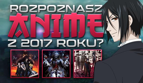 Rozpoznasz anime z 2017 roku?